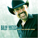 Billy Yates: 'Only One George Jones' (My Own Damn Label, 2013) /  Billy Yates' album project honouring George Jones (Saturday 12 September 1931 - Friday 26 April 2013)
