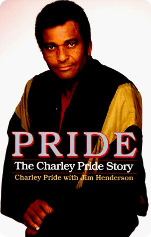 'Pride: The Charley Pride Story' / Charley Pride Autobiography co-written with Jim Henderson / Published by William Morrow in 1994