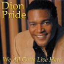 Dion Pride: 'We All Gotta Live Here' (Dion Pride Music, 2011)
