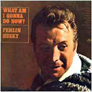 Ferlin Husky: 'What Am I Gonna Do Now?' (Capitol Records, 1967)