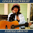 Ginger Boatwright: 'Fertile Ground' (Flying Fish Records, 1991)