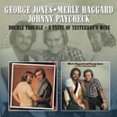 George Jones & Johnny Paycheck's 'Double Trouble' and George Jones & Merle Haggard's 'A Taste of Yesterday's Wine' (Morello Records, 2013)