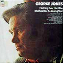 George Jones: 'Nothing Ever Hurt Me (Half as Bad as Losing You)' (Epic Records, 1973)