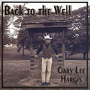 Gary Lee Hargis: 'Back To The Well' (Gary Lee Hargis Independent Release, 2005)