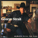 George Strait: 'Always Never The Same' (MCA Records, 1999)