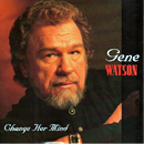 Gene Watson: 'Change Her Mind', which was written by Danny 'Bear' Mayo (Monday 2 October 1950 - Saturday 2 October 1999), Paul Nelson and Larry Boone (Step One Records 510) / Billboard Hot Country Singles & Tracks Chart (USA): No.44, March 1997 / Canadian RPM Singles Chart: No.90, 1997