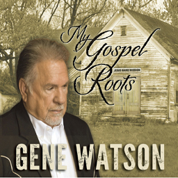 Gene Watson: 'My Gospel Roots' (Fourteen Carat Music, 2017) (distributed by New Day Christian Distribution)