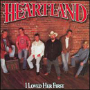 Heartland: 'I Loved Her First' (Lofton Creek Records, 2006)