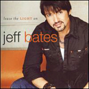 Jeff Bates: 'Leave The Light On' (RCA Nashville Records, 2006)