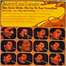Jerry Lee Lewis: 'She Even Woke Me Up To Say Goodbye' (Smash Records, 1970)
