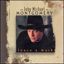 John Michael Montgomery: 'Leave a Mark' (Atlantic Records, 1998)