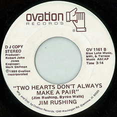 Jim Rushing: 'Two Hearts Don't Always Make a Pair' (written by Jim Rushing and Byron Walls) / b/w 'I've Loved Enough To Know' (written by Fred Koller and Jim Rushing) (No.56, 1981) (Ovation Records, 1980)