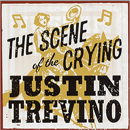 Justin Trevino: 'The Scene of The Crying' (Lone Star Records, 2002)