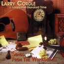Larry Cordle & Lonesome Standard Time: 'Songs From The Work Bench' (Ripchord / Shell Point Records, 2002)