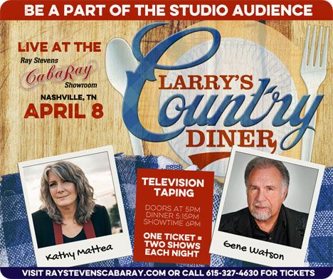 Kathy Mattea (television taping at 6:00pm) & Gene Watson (television taping at 7:30pm) at Ray Stevens' CabaRay Theatre (located on the West Side of Nashville, off of Interstate 40 at exit 201) 5724 River Road, Nashville, TN 37209 on Wednesday 8 April 2020