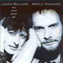 Leona Williams & Merle Haggard: 'Old Loves Never Die' (Bear Family Records, 2001)