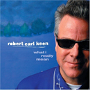 Robert Earl Keen: 'What I Really Mean' (Koch Records, 2005)