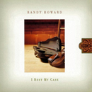 Randy Howard: 'I Rest My Case' (Sugar Hill Records, 2006)