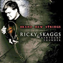 Ricky Skaggs & Kentucky Thunder: 'Brand New Strings' (Skaggs Family Records, 2004)