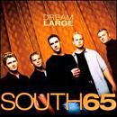 South65: 'Dream Large' (Atlantic Nashville Records, 2001)