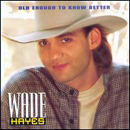 Wade Hayes: 'Old Enough To Know Better' (Columbia Records, 1995)