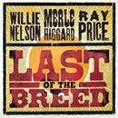 Ray Price, Willie Nelson & Merle Haggard: 'Last of The Breed' (Lost Highway Records, 2007)